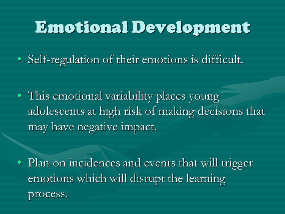 Emotional Development Self-regulation of their emotions is difficult.Self-regulation of their emotions is difficult. This emotional variability places