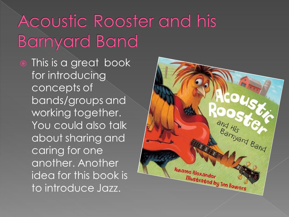  This is a great book for introducing concepts of bands/groups and working together.