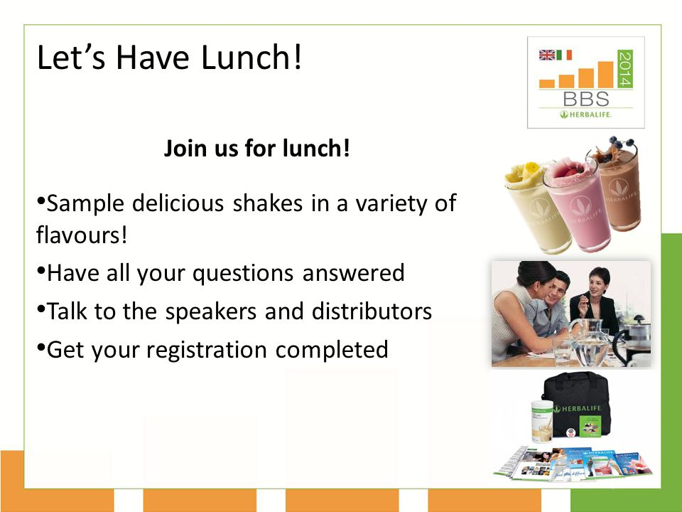 Join us for lunch.Sample delicious shakes in a variety of flavours.