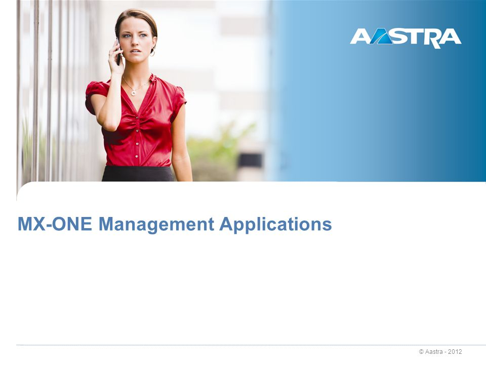 © Aastra - 2012 MX-ONE Management Applications