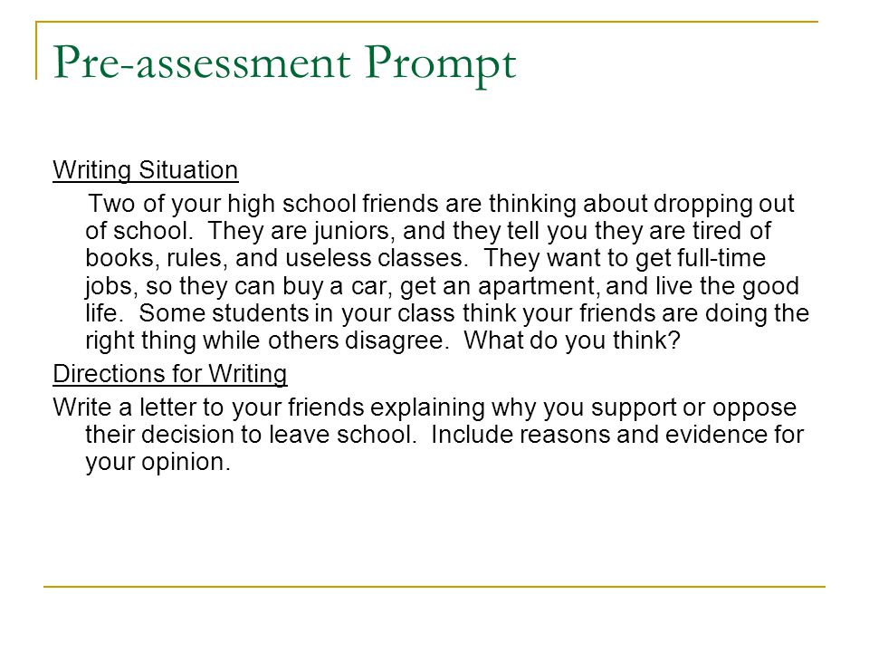 Pre-assessment Prompt Writing Situation Two of your high school friends are thinking about dropping out of school. They are juniors, and they tell you