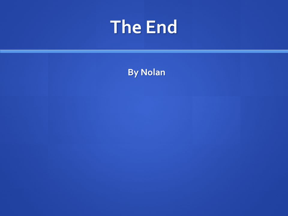 The End By Nolan By Nolan