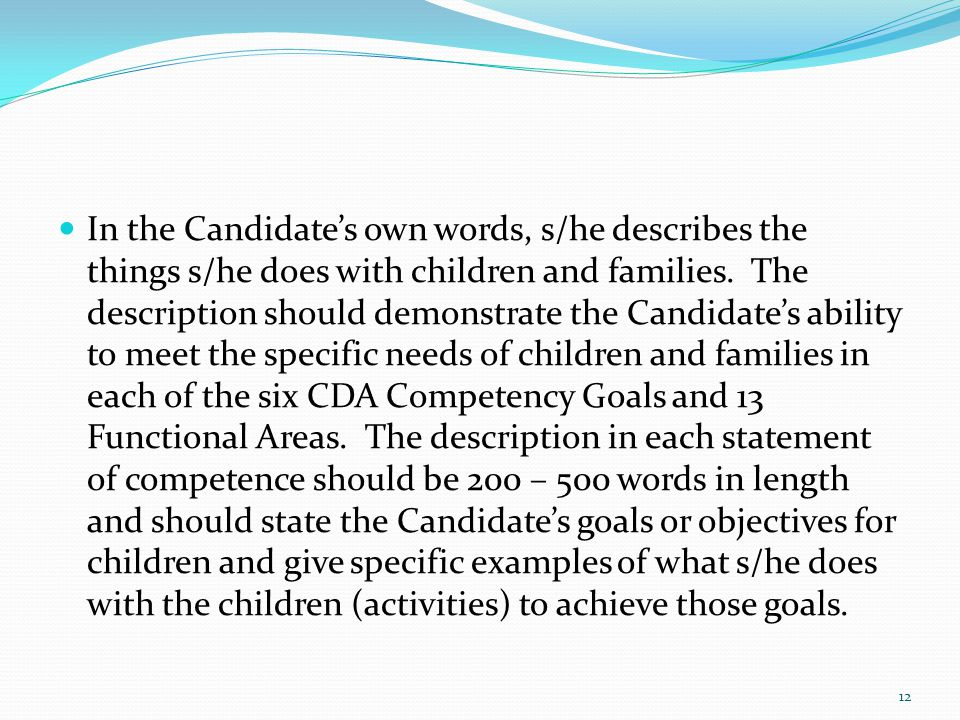 In the Candidate's own words, s/he describes the things s/he does with children and families. The description should demonstrate the Candidate's abili