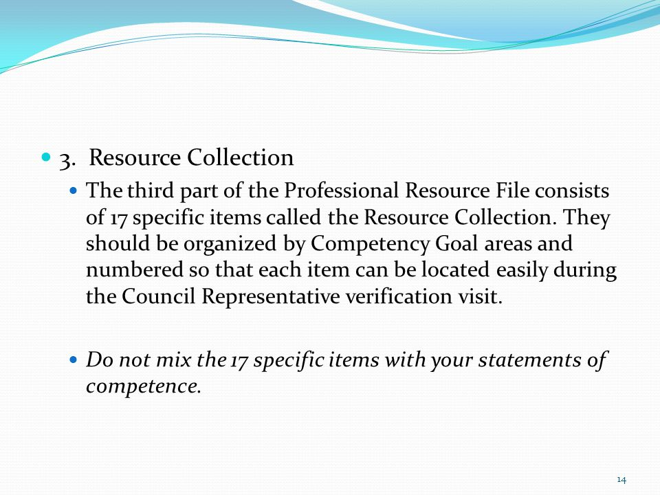 3. Resource Collection The third part of the Professional Resource File consists of 17 specific items called the Resource Collection. They should be o