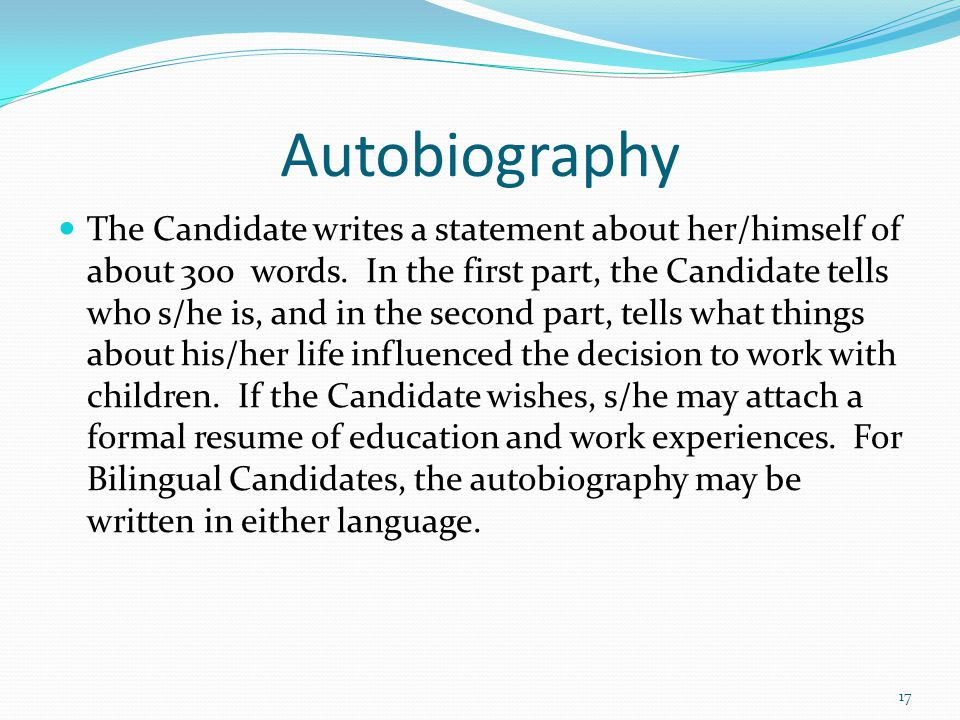 Autobiography The Candidate writes a statement about her/himself of about 300 words. In the first part, the Candidate tells who s/he is, and in the se