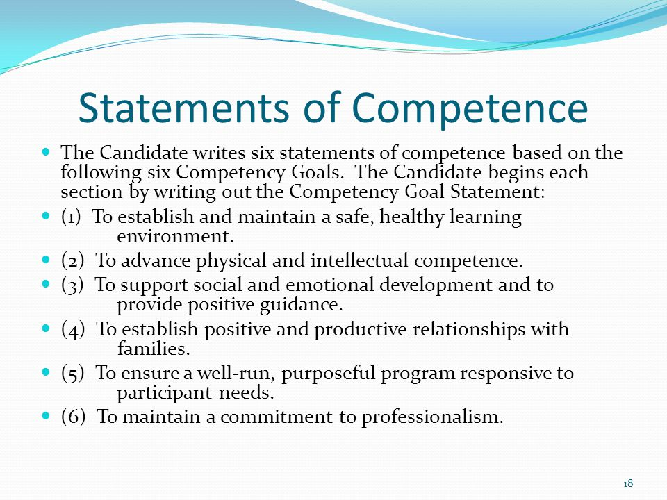 Statements of Competence The Candidate writes six statements of competence based on the following six Competency Goals. The Candidate begins each sect