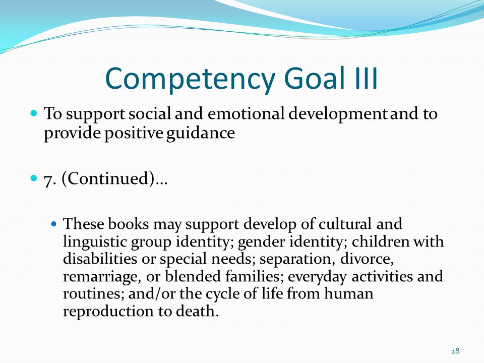Competency Goal III To support social and emotional development and to provide positive guidance 7. (Continued)… These books may support develop of cu