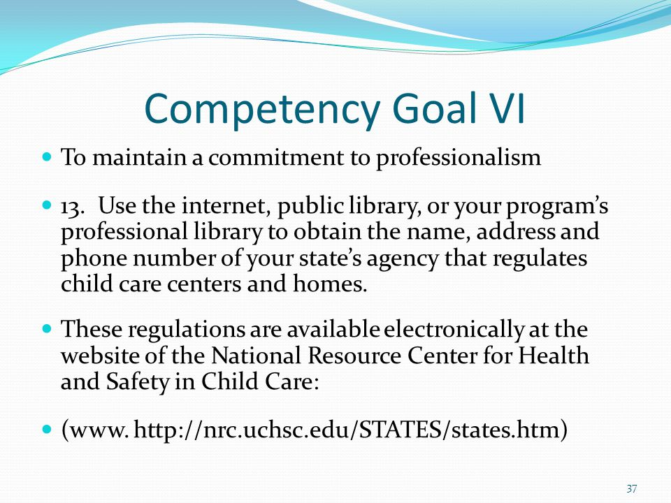Competency Goal VI To maintain a commitment to professionalism 13. Use the internet, public library, or your program's professional library to obtain