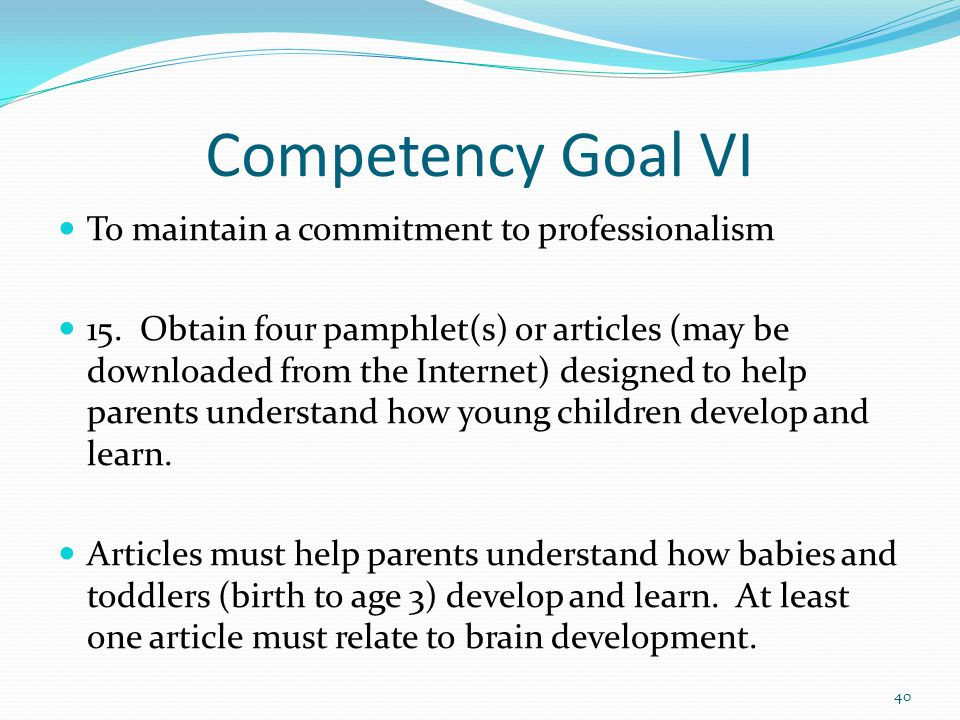 Competency Goal VI To maintain a commitment to professionalism 15. Obtain four pamphlet(s) or articles (may be downloaded from the Internet) designed