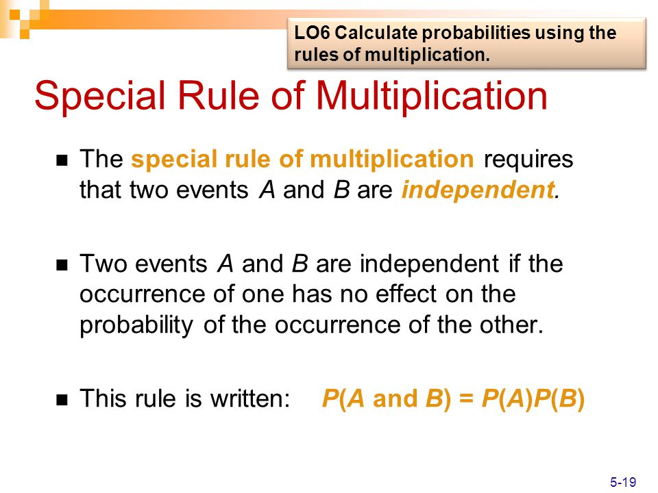 Special Rule of Multiplication The special rule of multiplication requires that two events A and B are independent. Two events A and B are independent