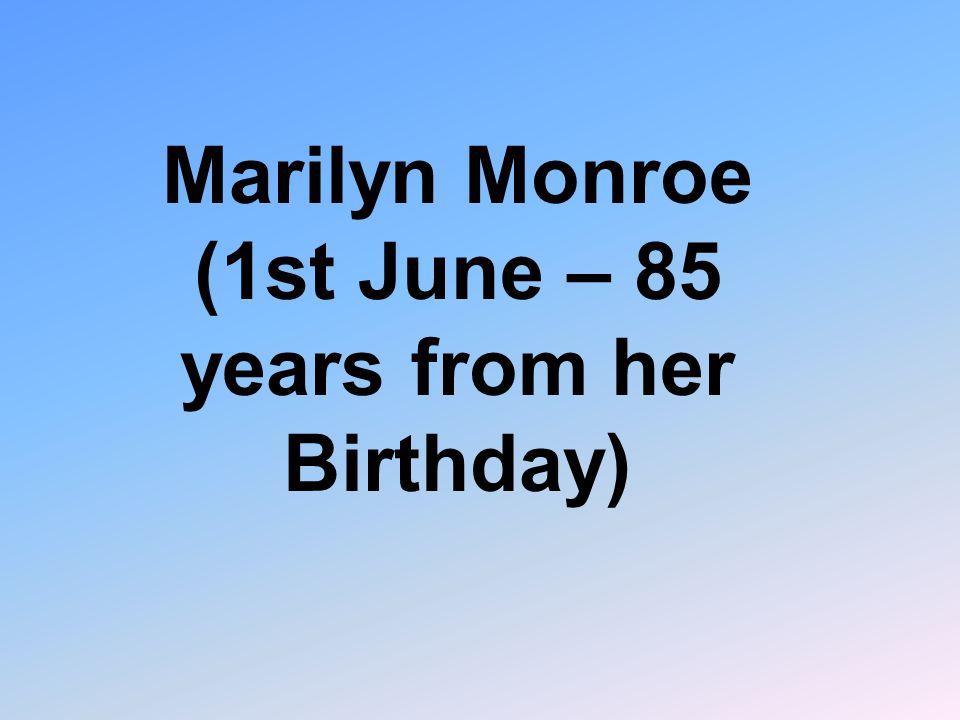 Marilyn Monroe (1st June – 85 years from her Birthday)