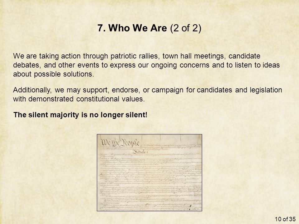 7. Who We Are (2 of 2) We are taking action through patriotic rallies, town hall meetings, candidate debates, and other events to express our ongoing