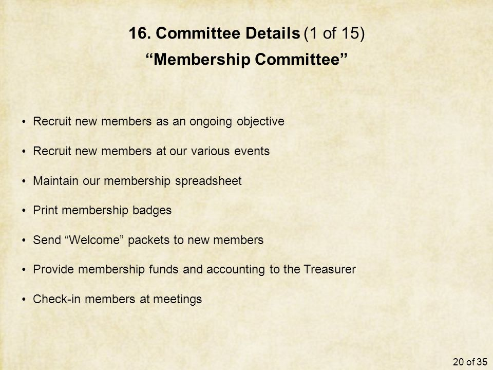 "16. Committee Details (1 of 15) ""Membership Committee"" Recruit new members as an ongoing objective Recruit new members at our various events Maintain"