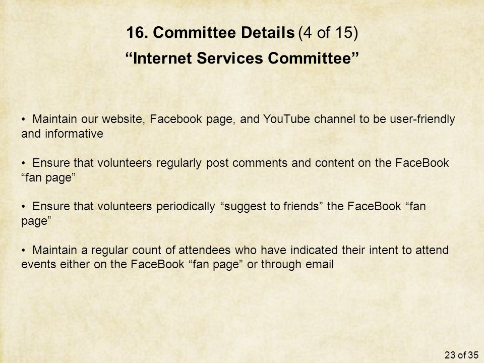 "16. Committee Details (4 of 15) ""Internet Services Committee"" Maintain our website, Facebook page, and YouTube channel to be user-friendly and informa"