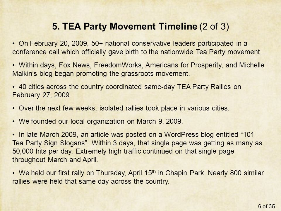 5. TEA Party Movement Timeline (2 of 3) On February 20, 2009, 50+ national conservative leaders participated in a conference call which officially gav
