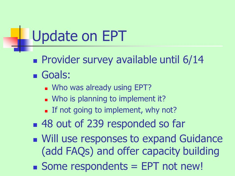 Update on EPT Provider survey available until 6/14 Goals: Who was already using EPT? Who is planning to implement it? If not going to implement, why n
