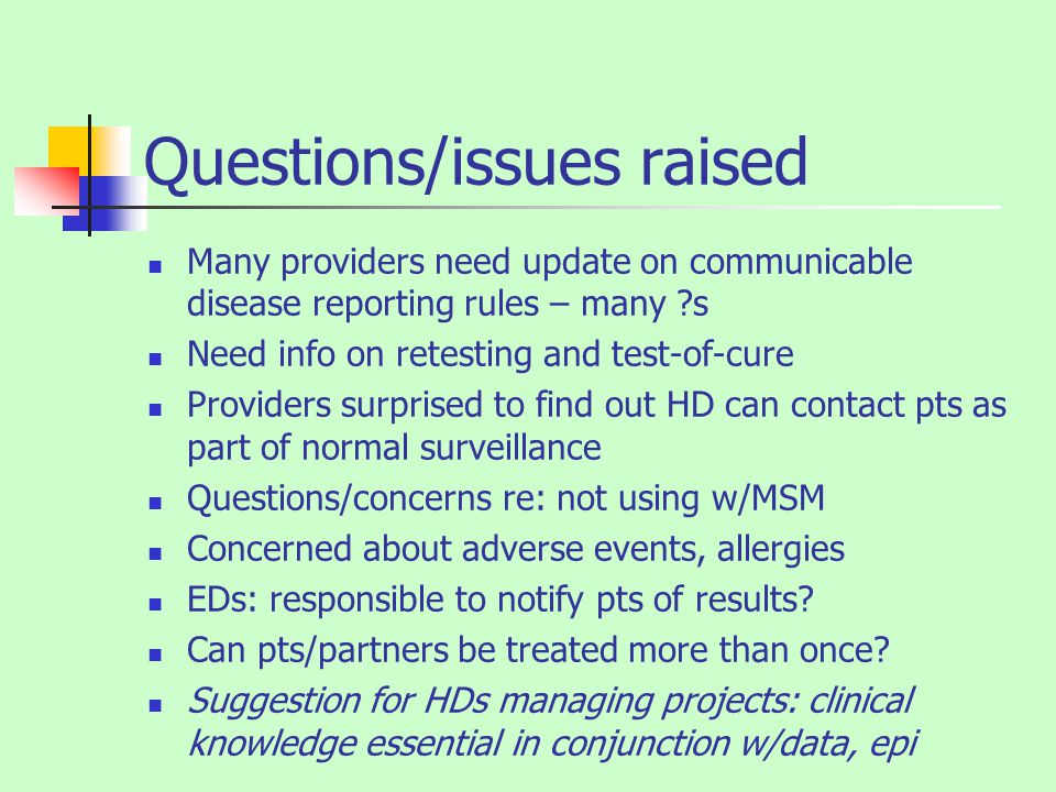 Questions/issues raised Many providers need update on communicable disease reporting rules – many ?s Need info on retesting and test-of-cure Providers