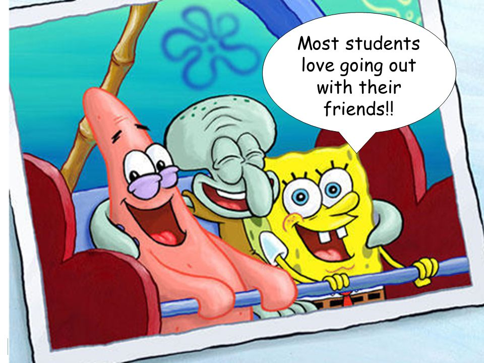 Most students love going out with their friends!!