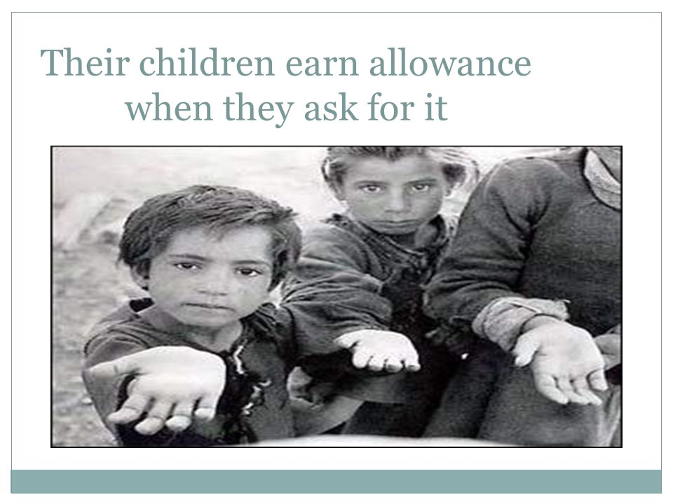 Their children earn allowance when they ask for it