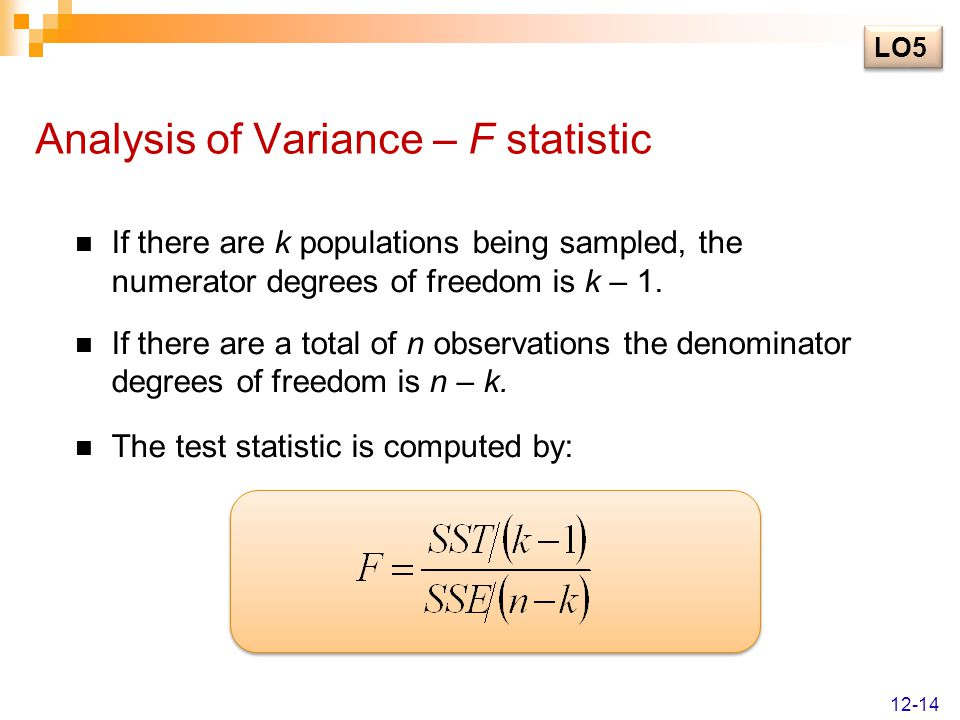Analysis of Variance – F statistic If there are k populations being sampled, the numerator degrees of freedom is k – 1. If there are a total of n obse
