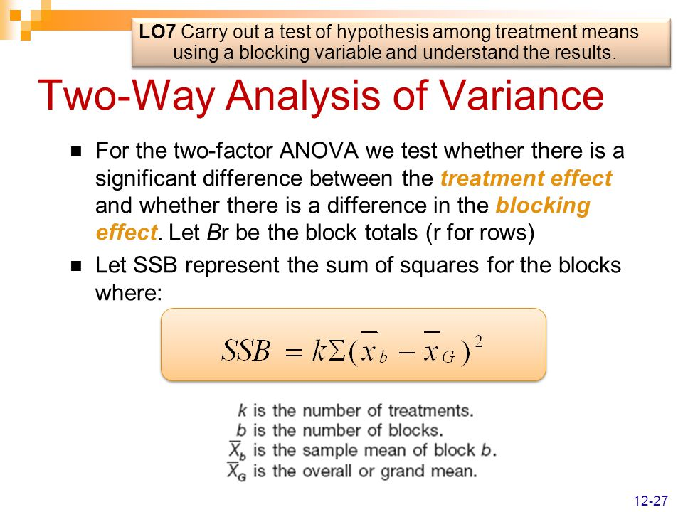 Two-Way Analysis of Variance For the two-factor ANOVA we test whether there is a significant difference between the treatment effect and whether there