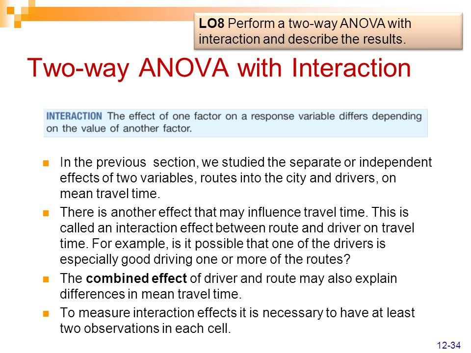 Two-way ANOVA with Interaction In the previous section, we studied the separate or independent effects of two variables, routes into the city and driv
