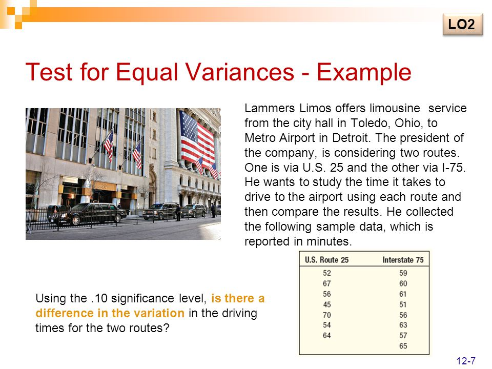Test for Equal Variances - Example Lammers Limos offers limousine service from the city hall in Toledo, Ohio, to Metro Airport in Detroit. The preside