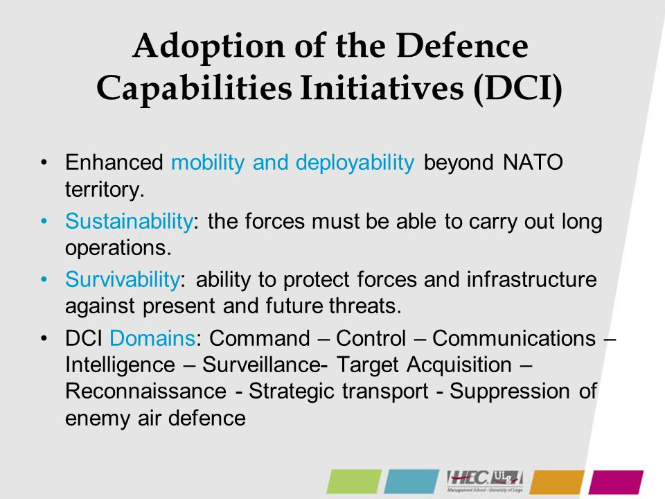 Adoption of the Defence Capabilities Initiatives (DCI) Enhanced mobility and deployability beyond NATO territory. Sustainability: the forces must be a