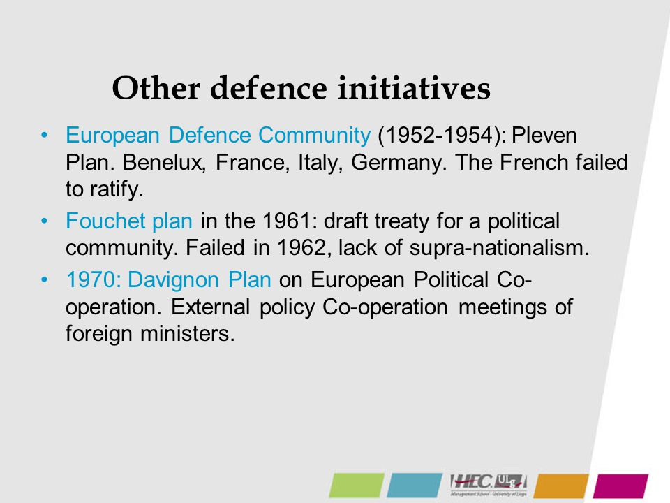 Other defence initiatives European Defence Community (1952-1954): Pleven Plan. Benelux, France, Italy, Germany. The French failed to ratify. Fouchet p