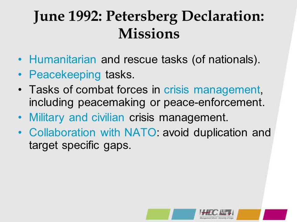June 1992: Petersberg Declaration: Missions Humanitarian and rescue tasks (of nationals). Peacekeeping tasks. Tasks of combat forces in crisis managem