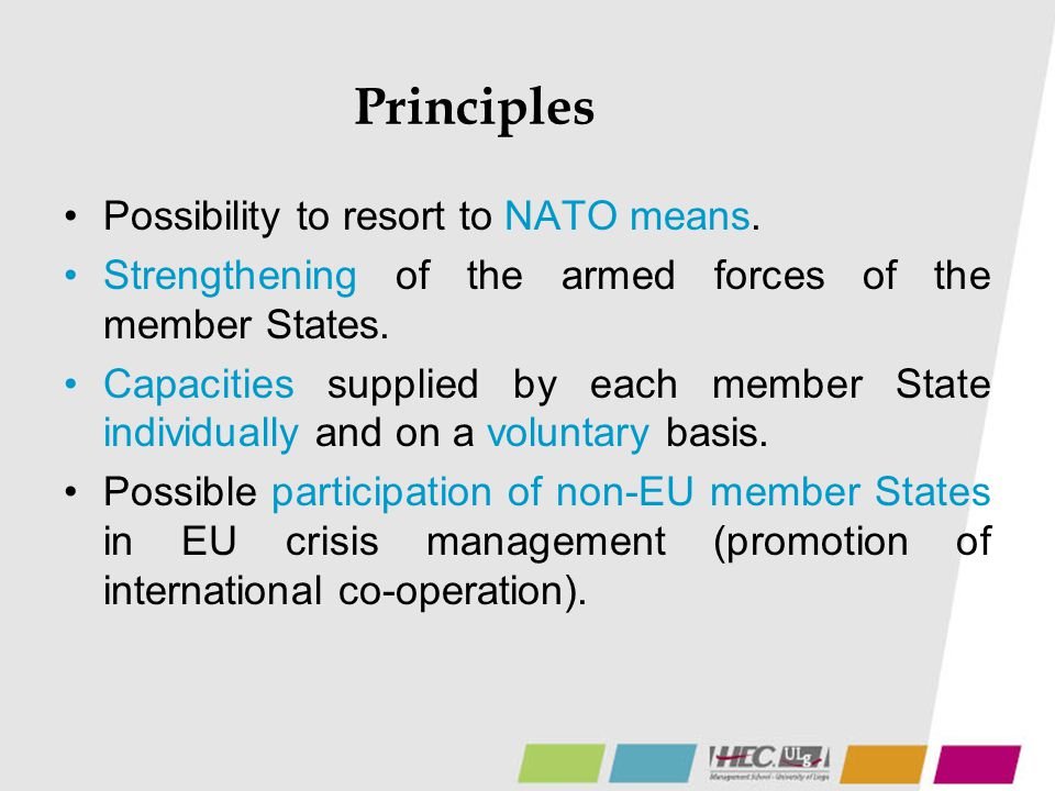 Principles Possibility to resort to NATO means. Strengthening of the armed forces of the member States. Capacities supplied by each member State indiv
