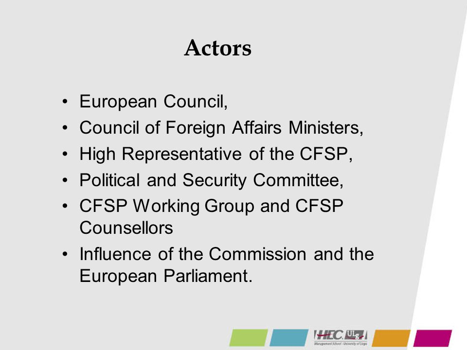Actors European Council, Council of Foreign Affairs Ministers, High Representative of the CFSP, Political and Security Committee, CFSP Working Group a