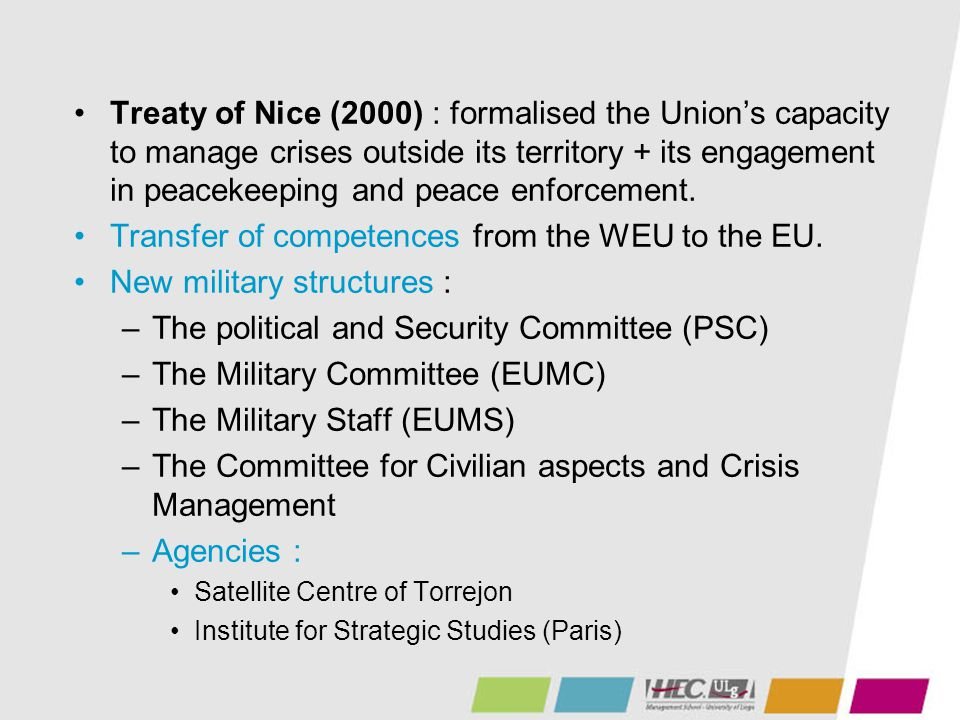 Treaty of Nice (2000) : formalised the Union's capacity to manage crises outside its territory + its engagement in peacekeeping and peace enforcement.