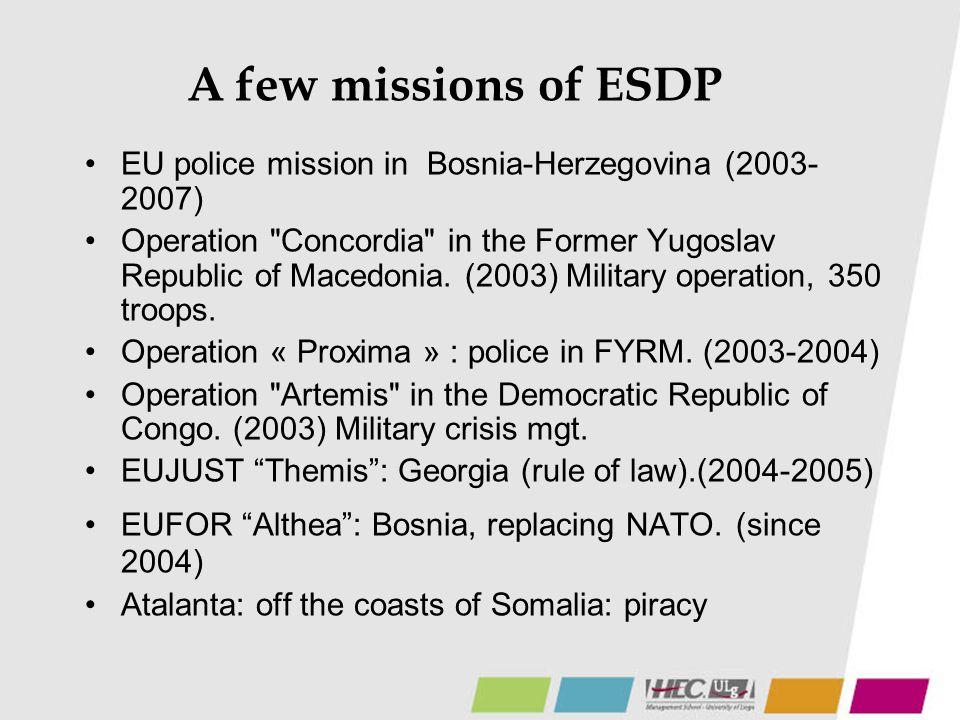A few missions of ESDP EU police mission in Bosnia-Herzegovina (2003- 2007) Operation