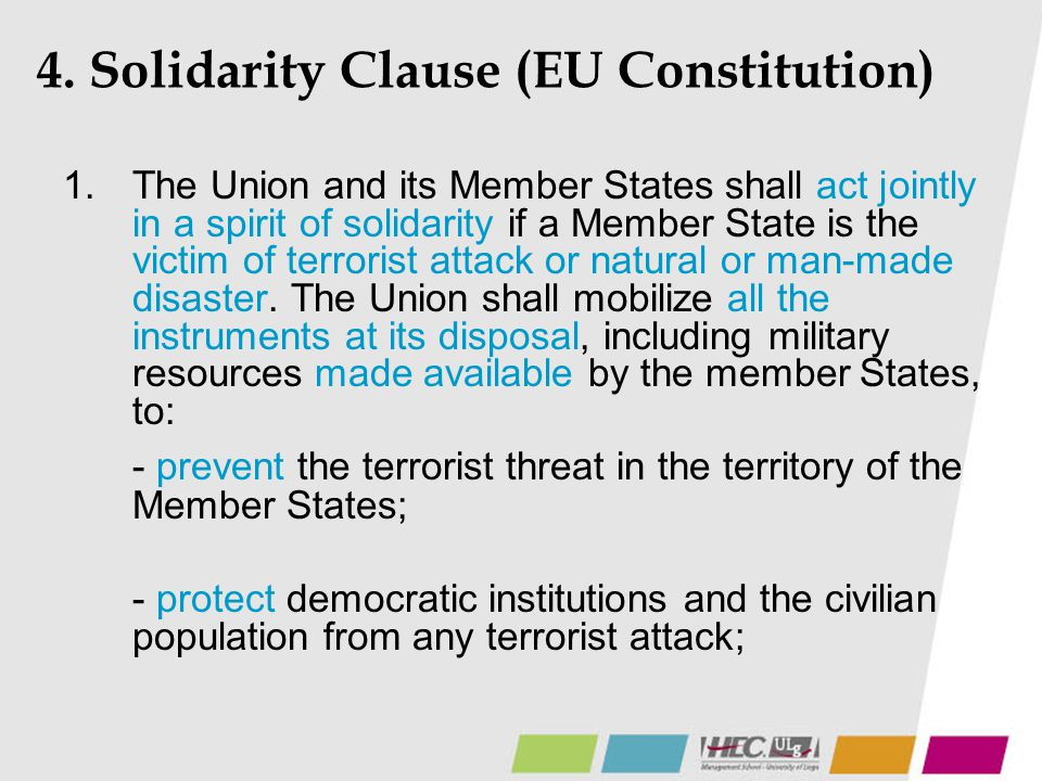 4. Solidarity Clause (EU Constitution) 1. The Union and its Member States shall act jointly in a spirit of solidarity if a Member State is the victim
