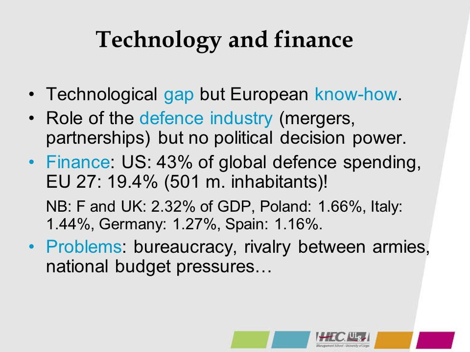 Technology and finance Technological gap but European know-how. Role of the defence industry (mergers, partnerships) but no political decision power.