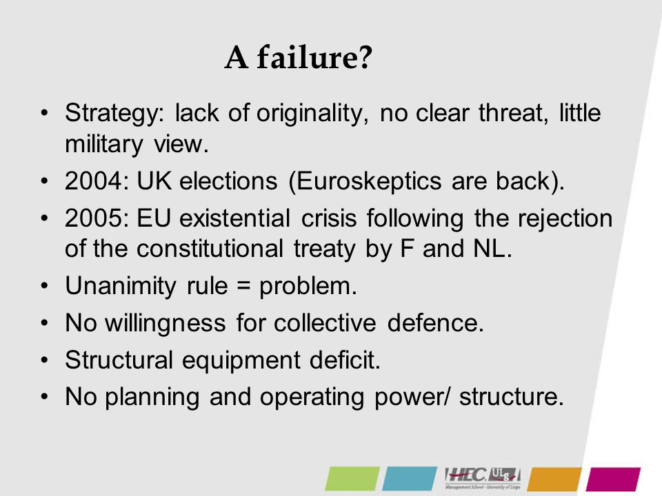 A failure? Strategy: lack of originality, no clear threat, little military view. 2004: UK elections (Euroskeptics are back). 2005: EU existential cris