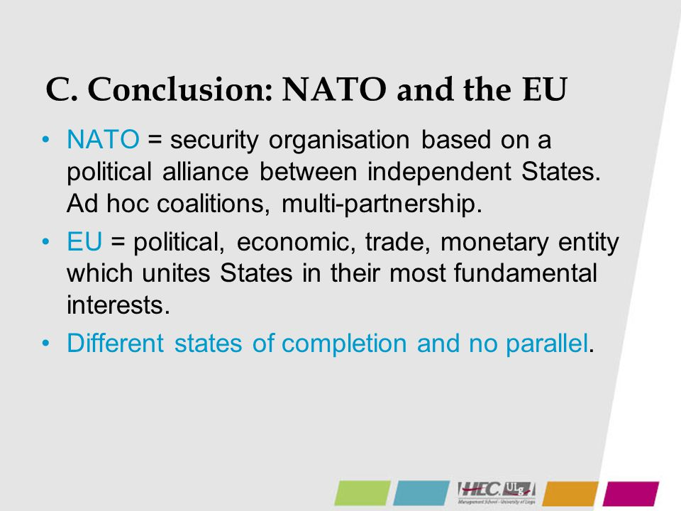 C. Conclusion: NATO and the EU NATO = security organisation based on a political alliance between independent States. Ad hoc coalitions, multi-partner