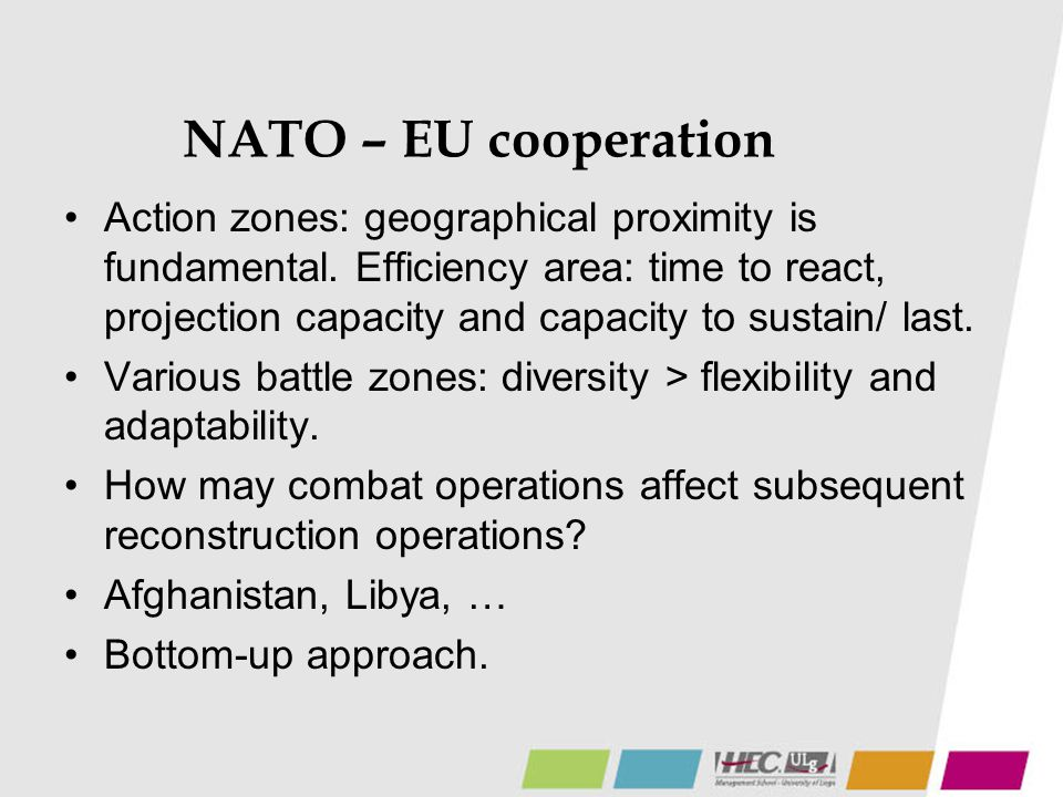 NATO – EU cooperation Action zones: geographical proximity is fundamental. Efficiency area: time to react, projection capacity and capacity to sustain