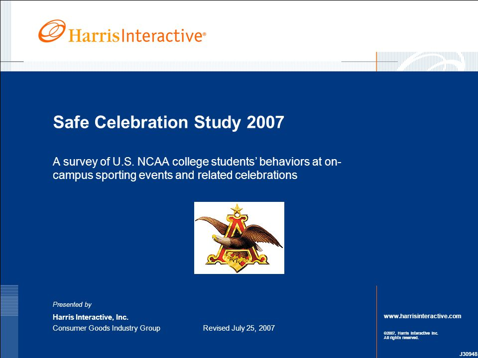 www.harrisinteractive.com ©2007, Harris Interactive Inc. All rights reserved. Safe Celebration Study 2007 A survey of U.S. NCAA college students' beha