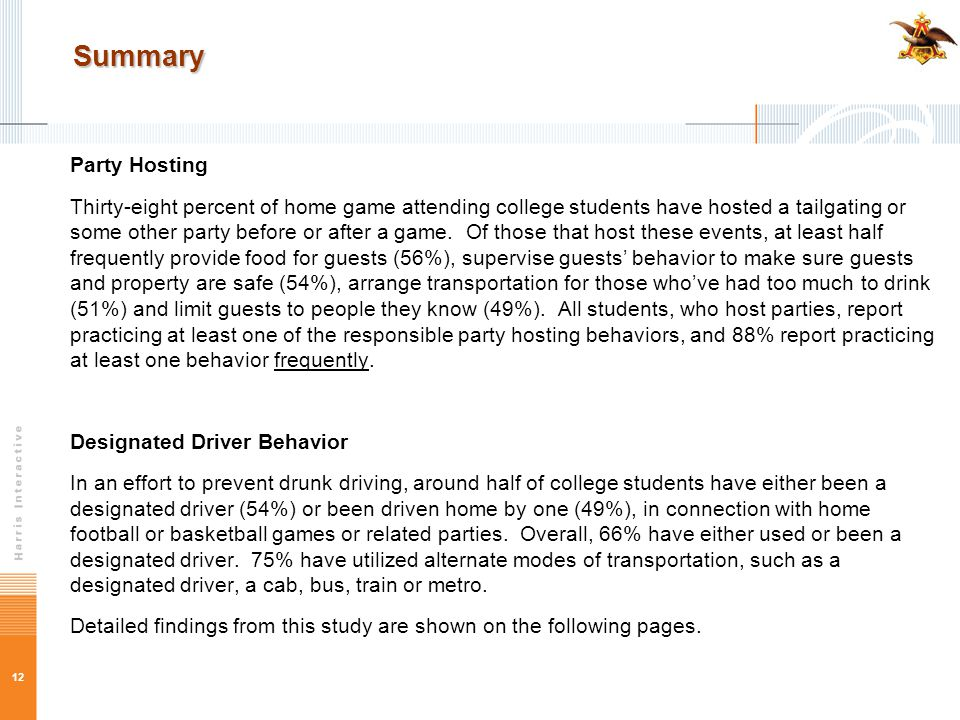 12 Summary Party Hosting Thirty-eight percent of home game attending college students have hosted a tailgating or some other party before or after a g