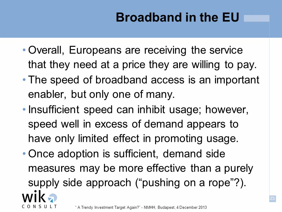 23 A Trendy Investment Target Again - NMHH, Budapest, 4 December 2013 Broadband in the EU Overall, Europeans are receiving the service that they need at a price they are willing to pay.