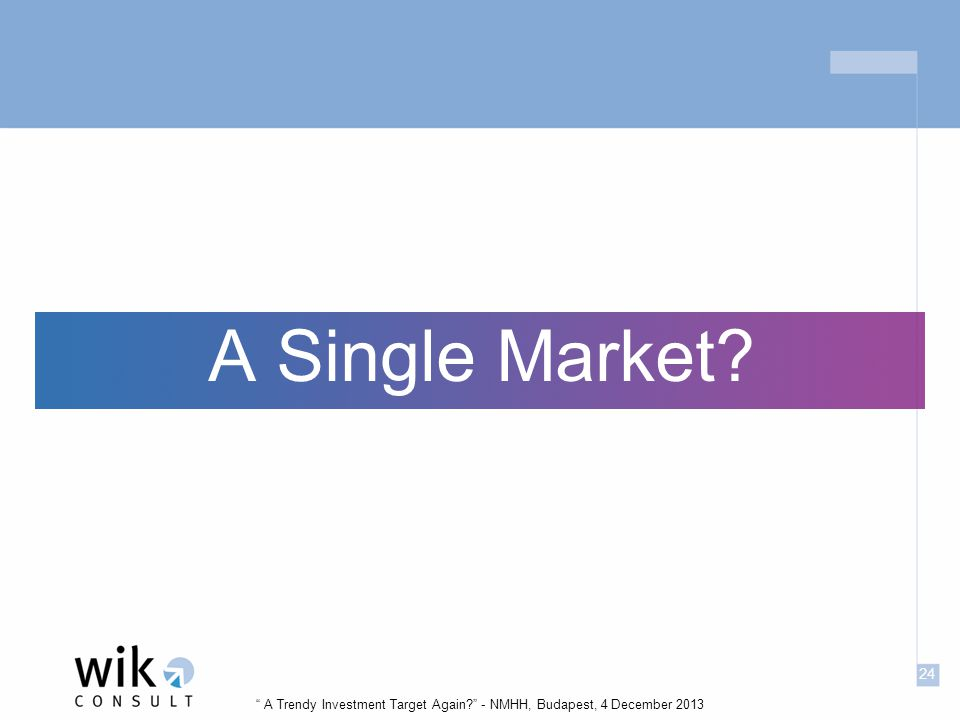 24 A Trendy Investment Target Again - NMHH, Budapest, 4 December 2013 A Single Market