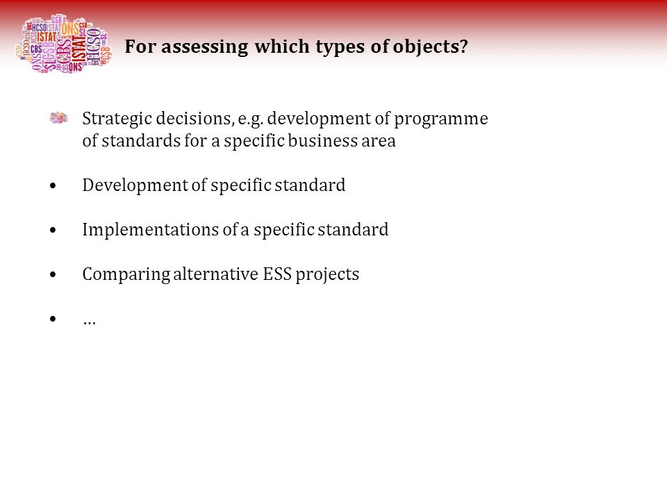 For assessing which types of objects. Strategic decisions, e.g.
