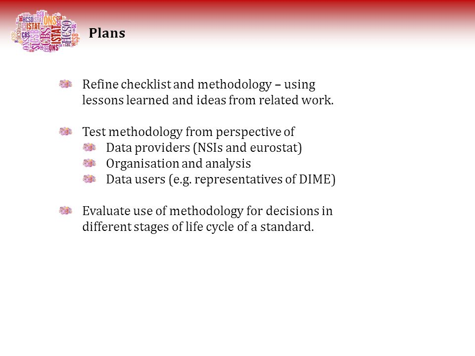 Plans Refine checklist and methodology – using lessons learned and ideas from related work. Test methodology from perspective of Data providers (NSIs