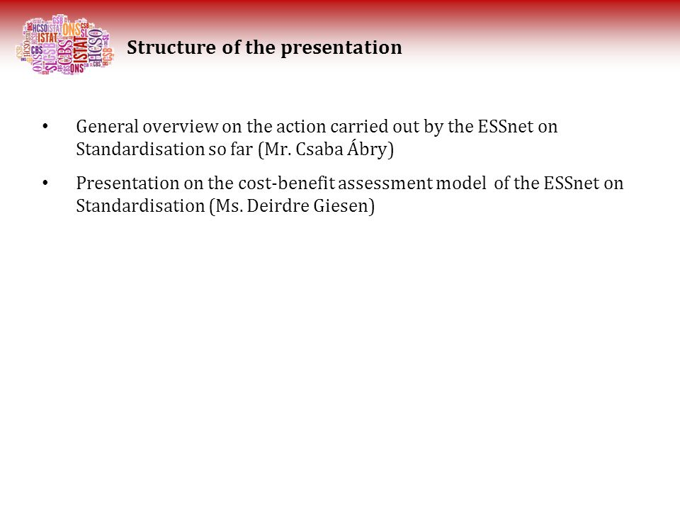 Actors involved Perceived costs and benefits of main ESS stakeholders should be assessed: Statistical authorities Main users of national and ESS statistics Data providers Interested parties ouside ESS (e.g.