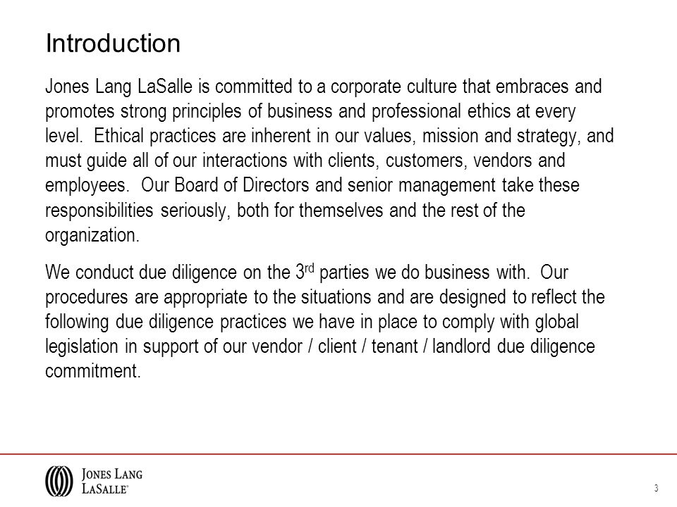Introduction Jones Lang LaSalle is committed to a corporate culture that embraces and promotes strong principles of business and professional ethics at every level.