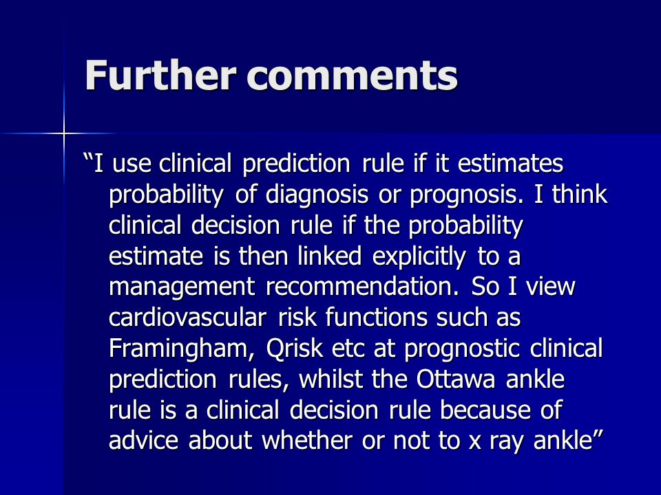 Further comments I use clinical prediction rule if it estimates probability of diagnosis or prognosis.