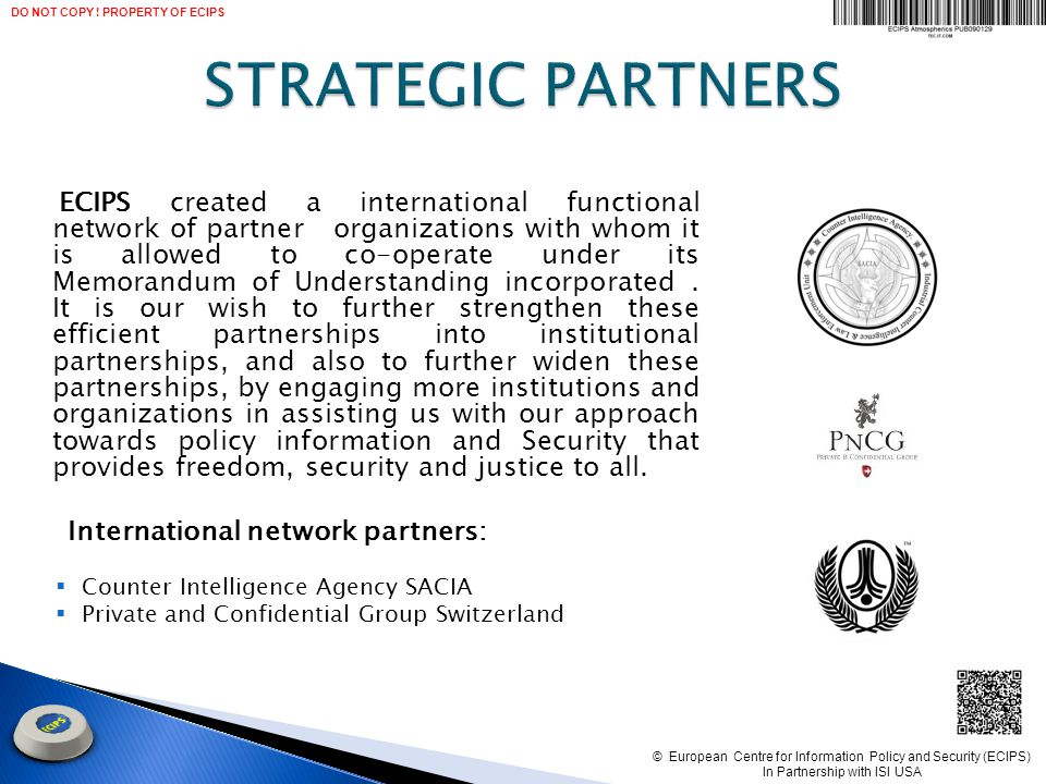 ECIPS created a international functional network of partner organizations with whom it is allowed to co-operate under its Memorandum of Understanding incorporated.