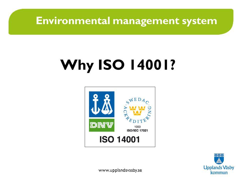www.upplandsvasby.se Why ISO 14001? Environmental management system